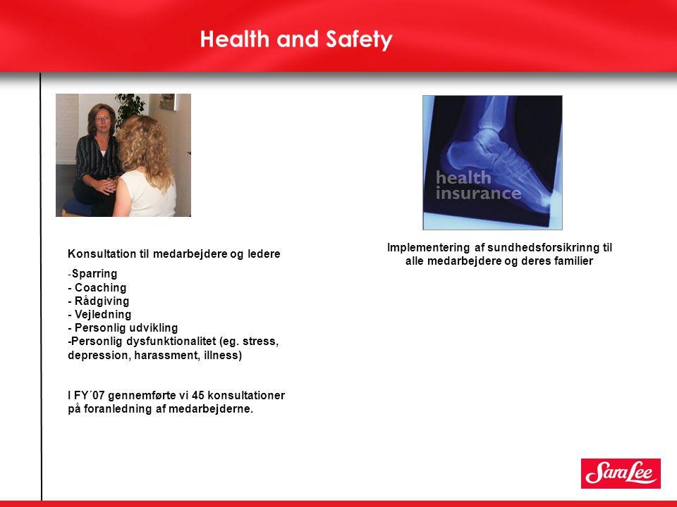 Health and Safety Implementering af sundhedsforsikrinng til alle medarbejdere og deres familier. Konsultation til medarbejdere og ledere.