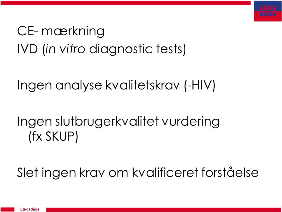 CE- mærkning IVD (in vitro diagnostic tests) Ingen analyse kvalitetskrav (-HIV) Ingen slutbrugerkvalitet vurdering (fx SKUP) Slet ingen krav om kvalificeret forståelse
