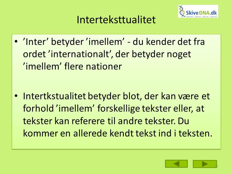 Interteksttualitet 'Inter' betyder 'imellem' - du kender det fra ordet 'internationalt', der betyder noget 'imellem' flere nationer.