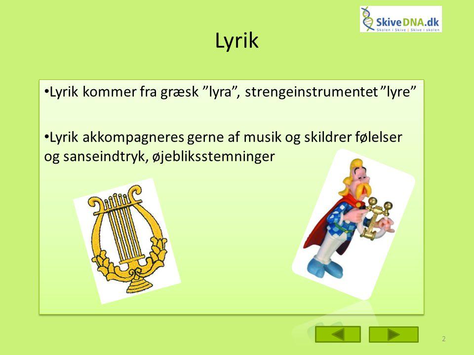 Lyrik Lyrik kommer fra græsk lyra , strengeinstrumentet lyre