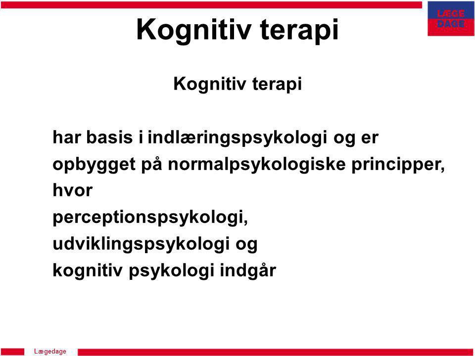 Kognitiv terapi Kognitiv terapi har basis i indlæringspsykologi og er