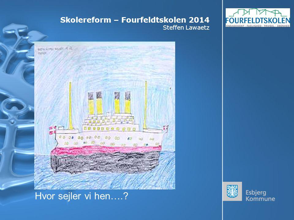 Skolereform – Fourfeldtskolen 2014 Steffen Lawaetz