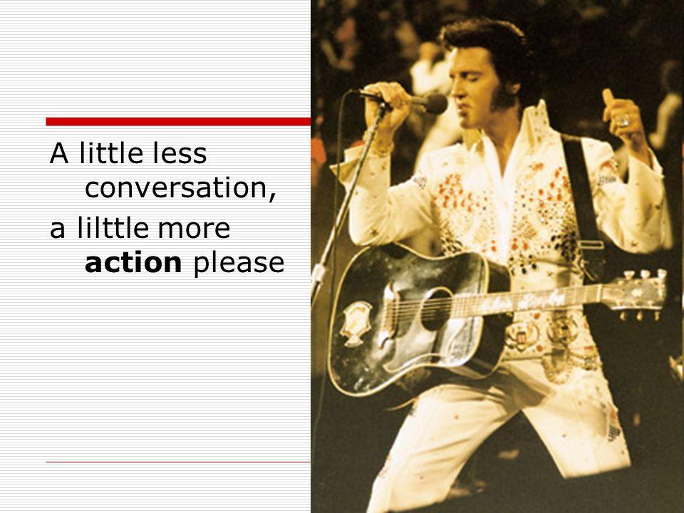 A little less conversation,