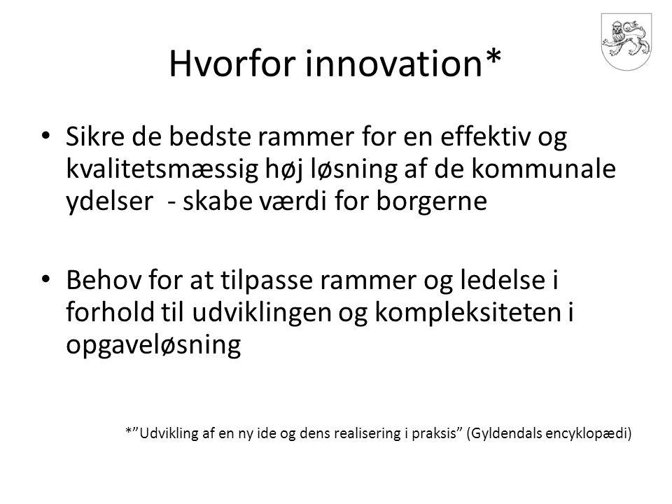 Hvorfor innovation* Sikre de bedste rammer for en effektiv og kvalitetsmæssig høj løsning af de kommunale ydelser - skabe værdi for borgerne.