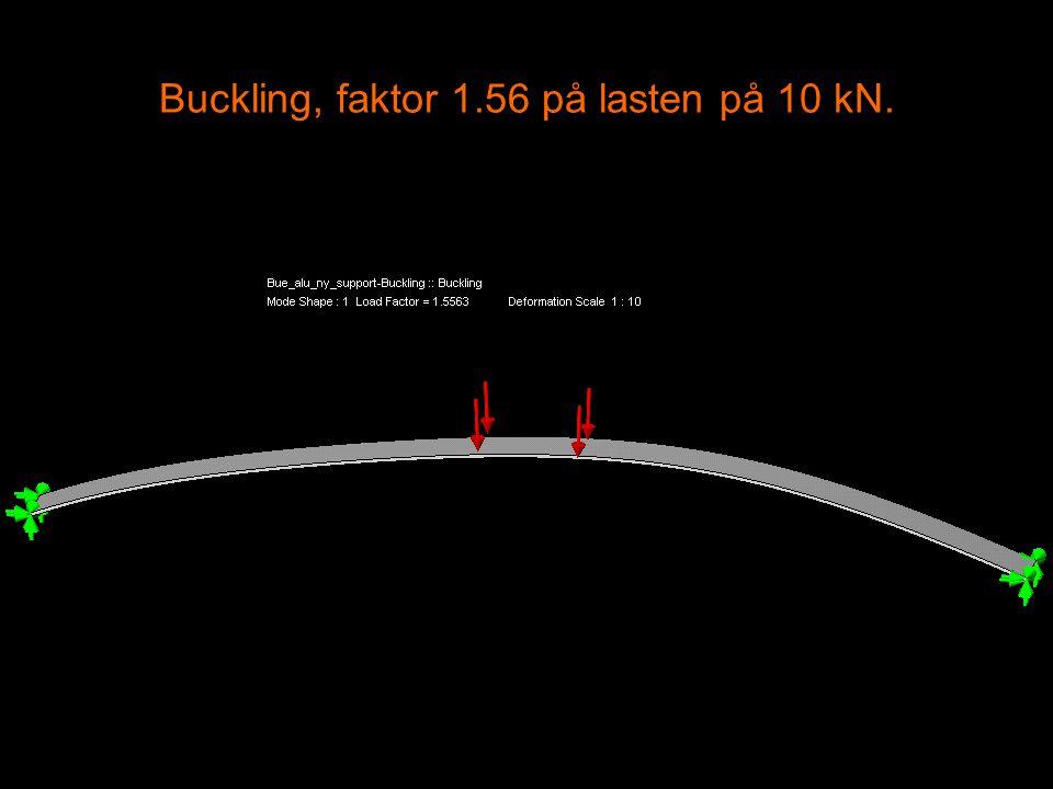 Buckling, faktor 1.56 på lasten på 10 kN.