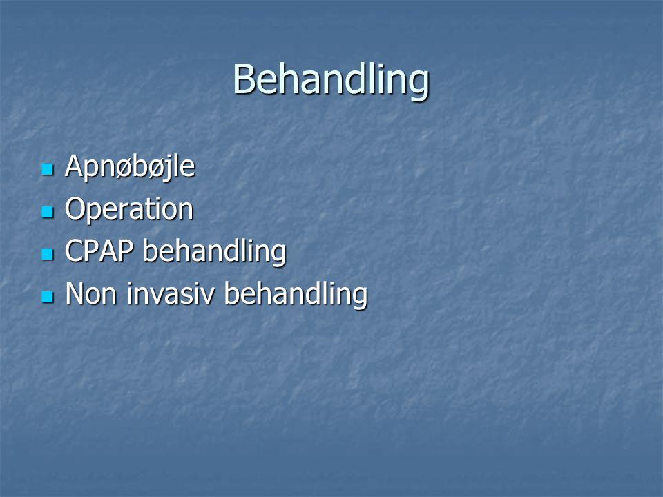 Behandling Apnøbøjle Operation CPAP behandling Non invasiv behandling