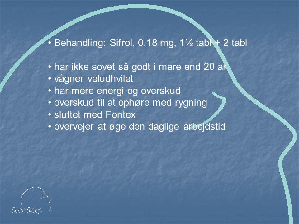Behandling: Sifrol, 0,18 mg, 1½ tabl + 2 tabl