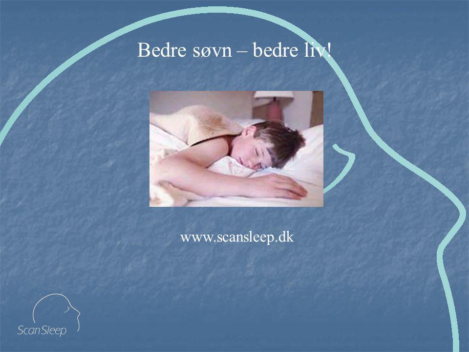 Bedre søvn – bedre liv! www.scansleep.dk