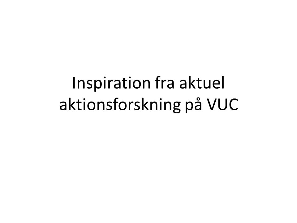 Inspiration fra aktuel aktionsforskning på VUC