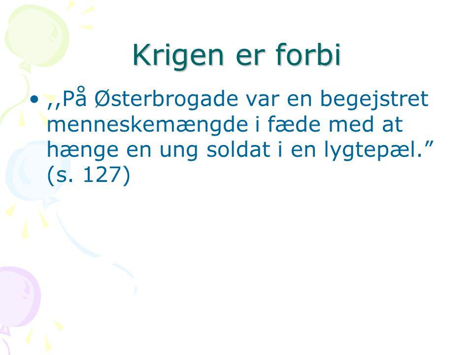 Krigen er forbi ,,På Østerbrogade var en begejstret menneskemængde i fæde med at hænge en ung soldat i en lygtepæl. (s.