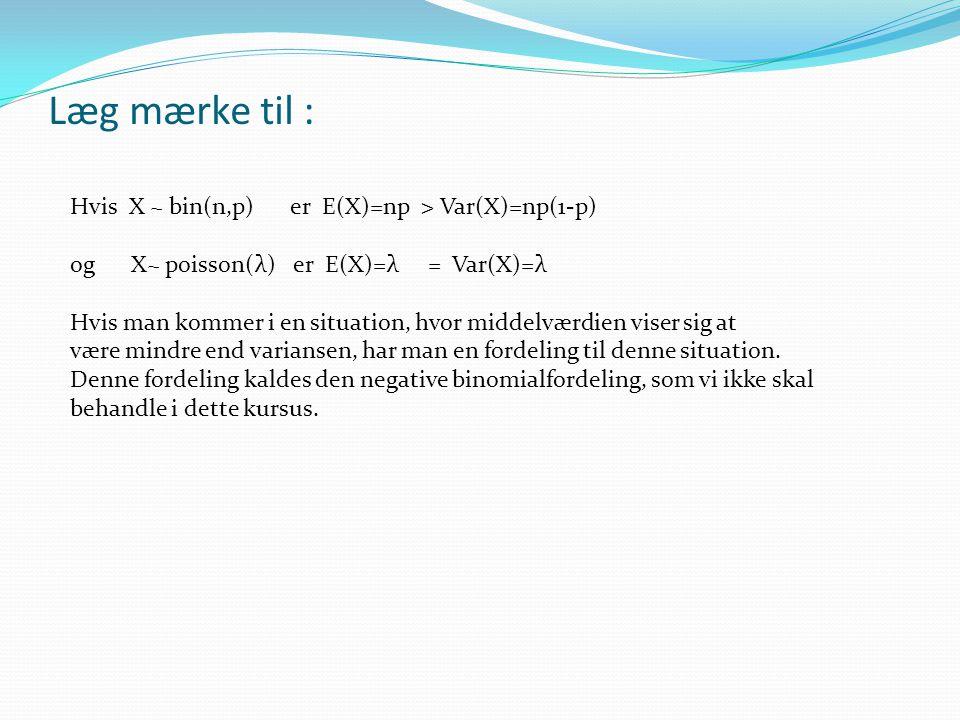 Læg mærke til : Hvis X ~ bin(n,p) er E(X)=np > Var(X)=np(1-p)