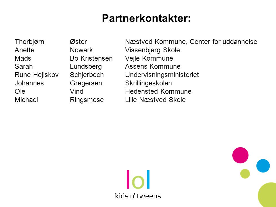 Partnerkontakter: Thorbjørn Øster Næstved Kommune, Center for uddannelse. Anette Nowark Vissenbjerg Skole.