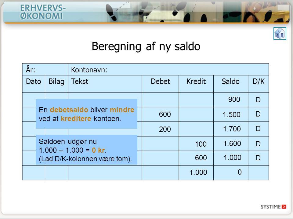 Beregning af ny saldo År: Kontonavn: Dato Bilag Tekst Debet Kredit
