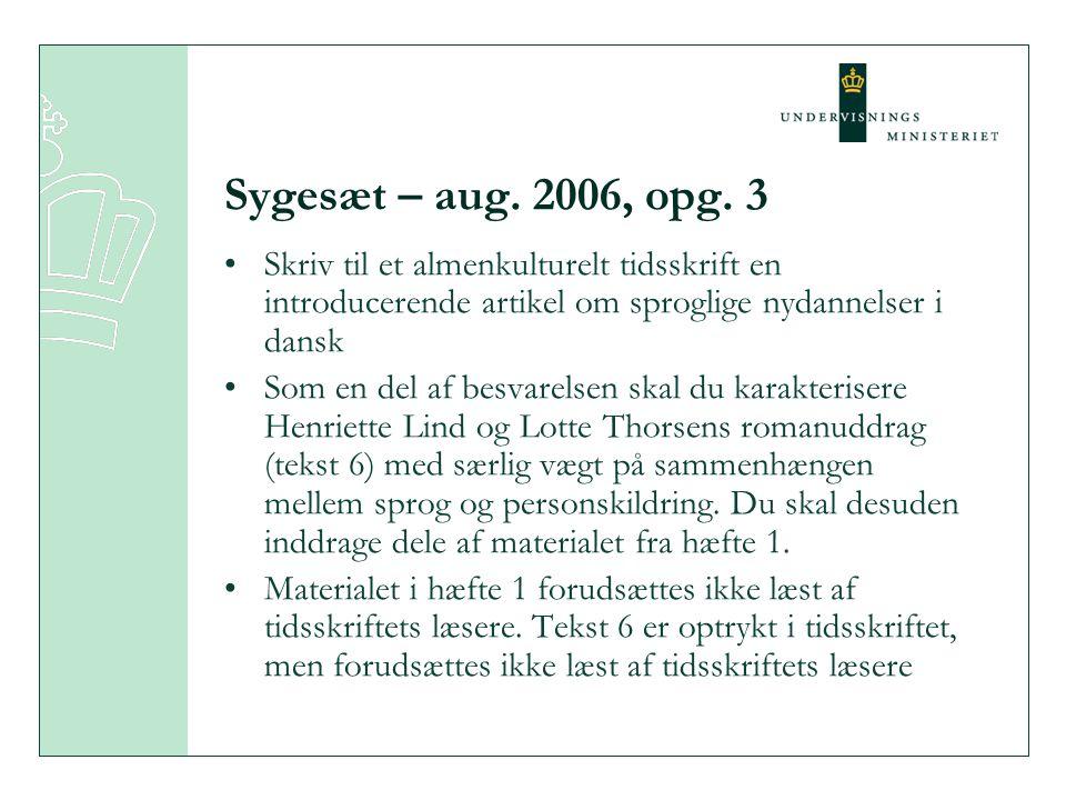 Sygesæt – aug. 2006, opg. 3 Skriv til et almenkulturelt tidsskrift en introducerende artikel om sproglige nydannelser i dansk.