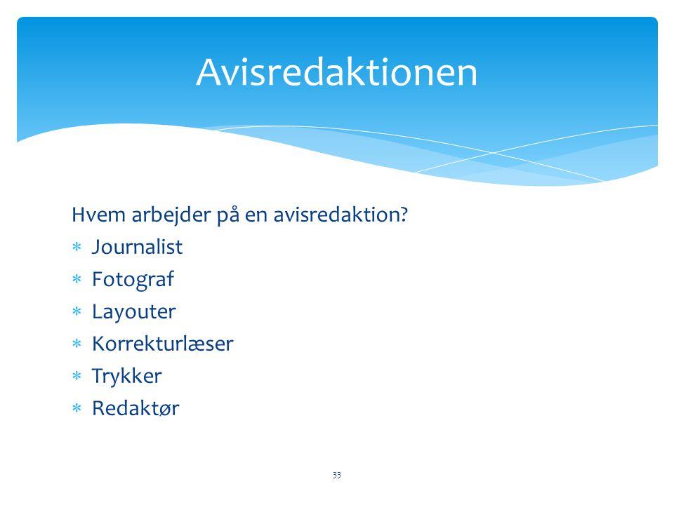 Avisredaktionen Hvem arbejder på en avisredaktion Journalist Fotograf