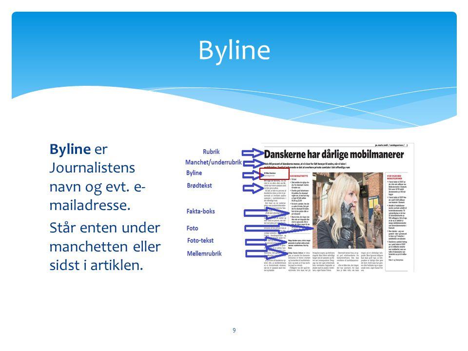 Byline Byline er Journalistens navn og evt. e-mailadresse.