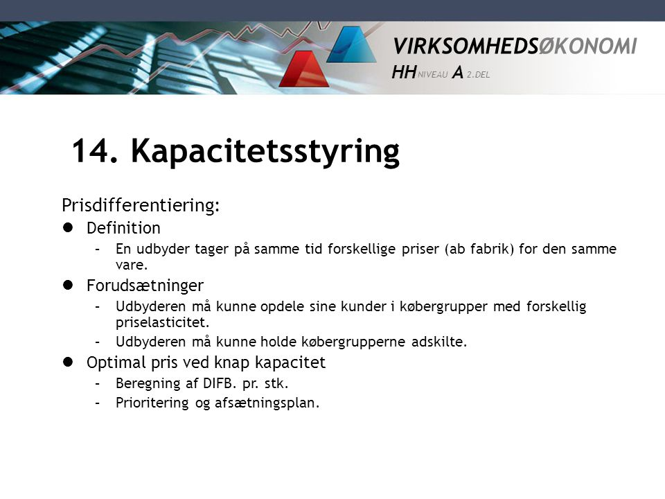 14. Kapacitetsstyring Prisdifferentiering: Definition Forudsætninger