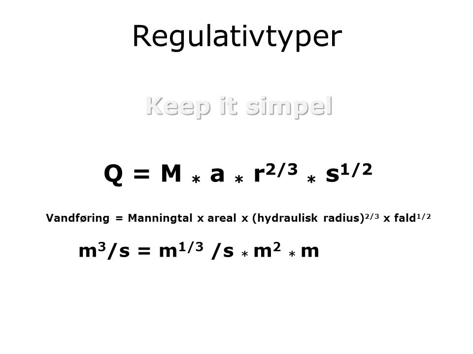 Vandføring = Manningtal x areal x (hydraulisk radius)2/3 x fald1/2