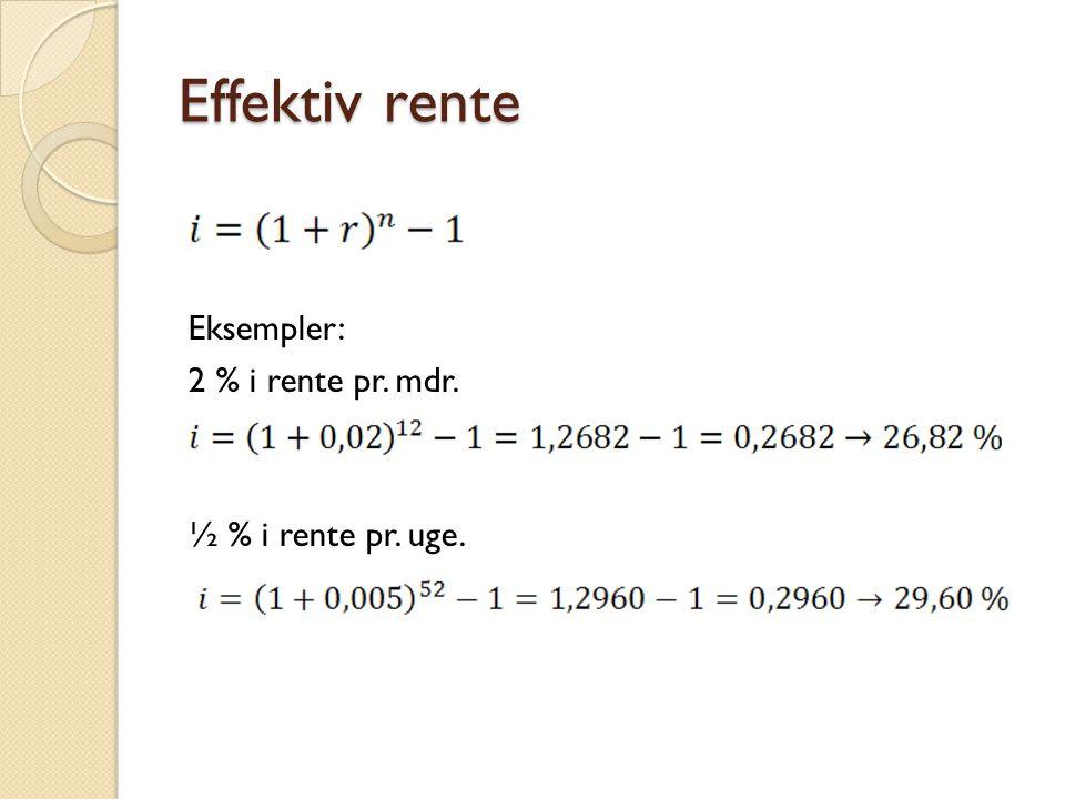 Effektiv rente Eksempler: 2 % i rente pr. mdr. ½ % i rente pr. uge.