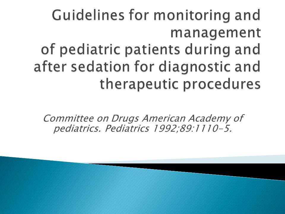 Guidelines for monitoring and management of pediatric patients during and after sedation for diagnostic and therapeutic procedures