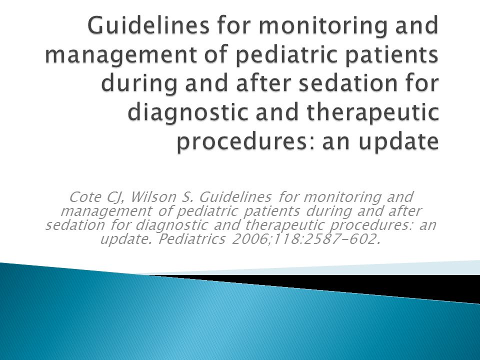 Guidelines for monitoring and management of pediatric patients during and after sedation for diagnostic and therapeutic procedures: an update