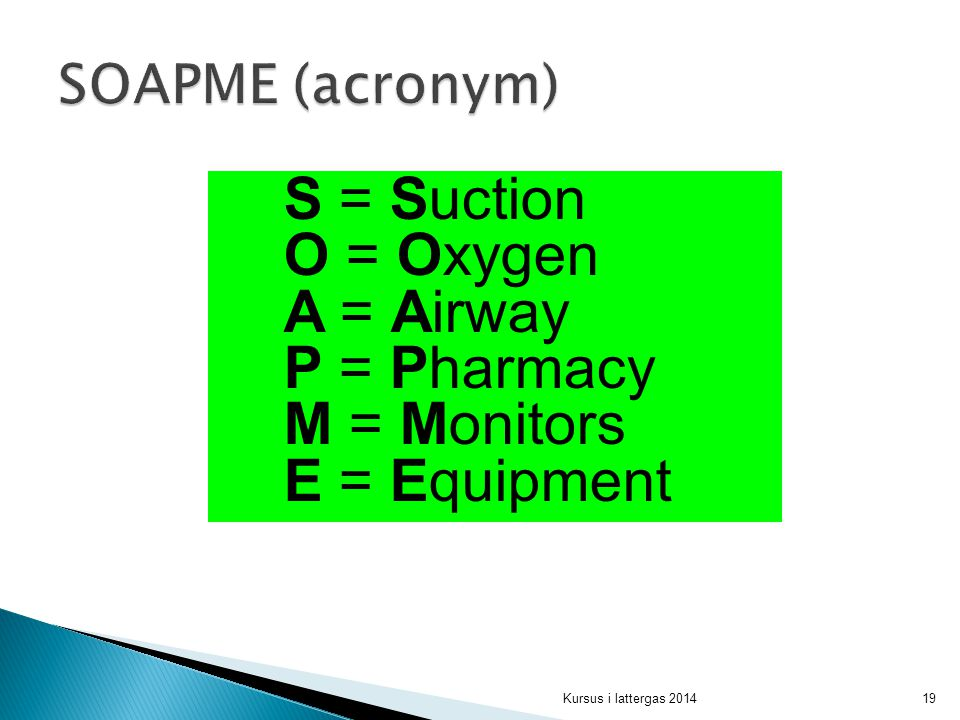 S = Suction O = Oxygen A = Airway P = Pharmacy M = Monitors