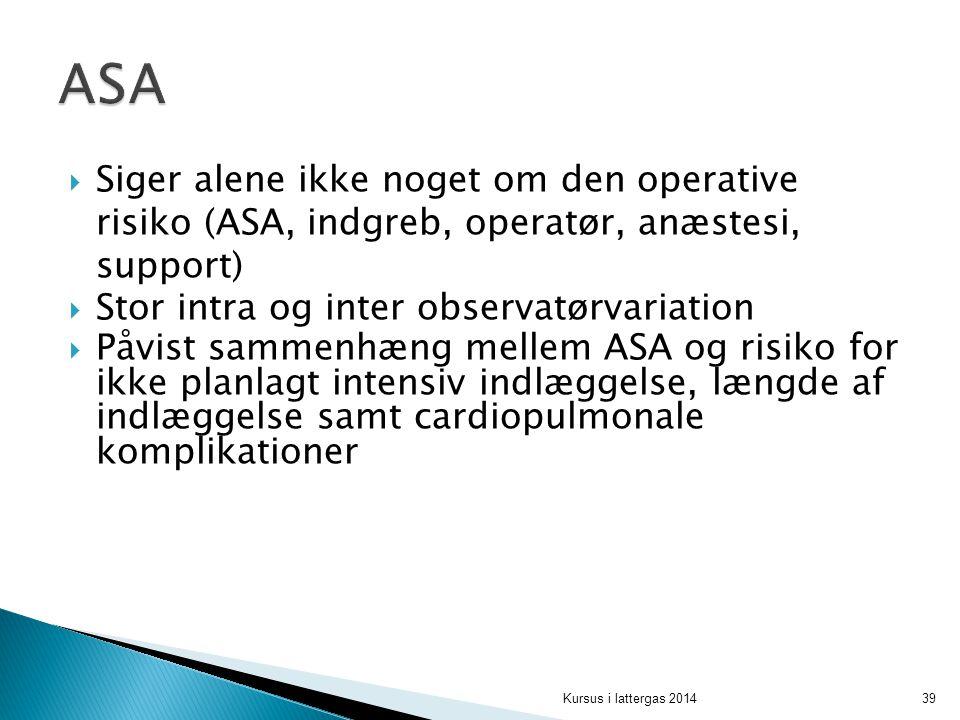 ASA Siger alene ikke noget om den operative risiko (ASA, indgreb, operatør, anæstesi, support) Stor intra og inter observatørvariation.