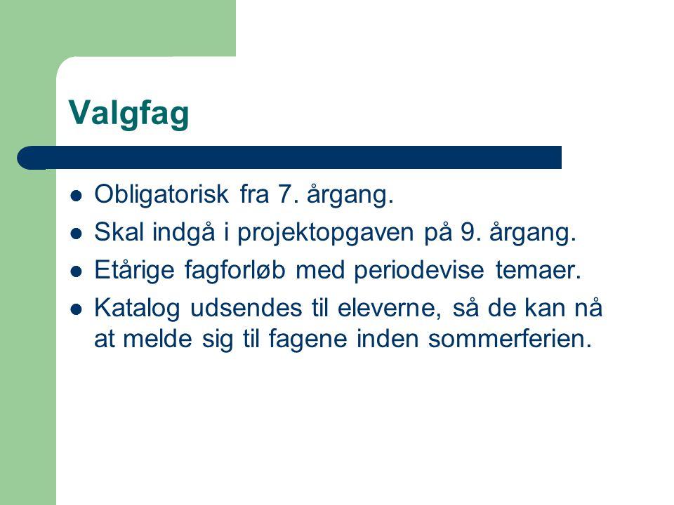Valgfag Obligatorisk fra 7. årgang.