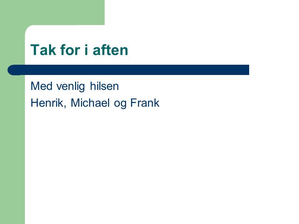 Tak for i aften Med venlig hilsen Henrik, Michael og Frank