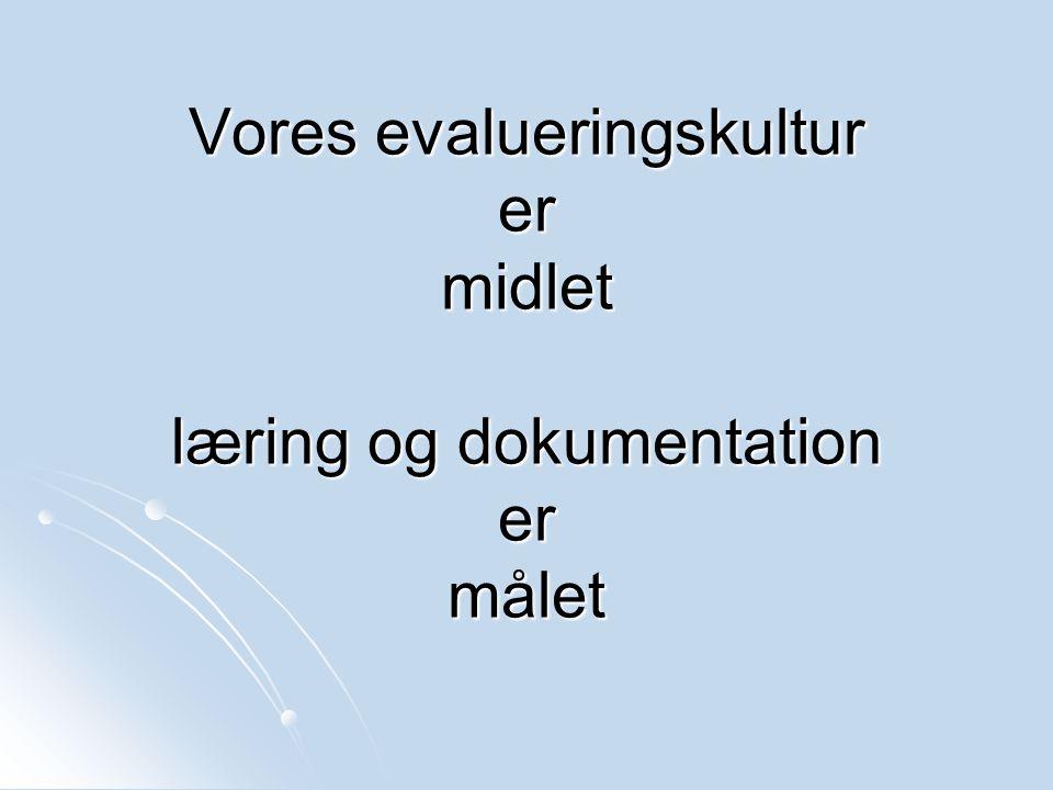 Vores evalueringskultur er midlet læring og dokumentation er målet