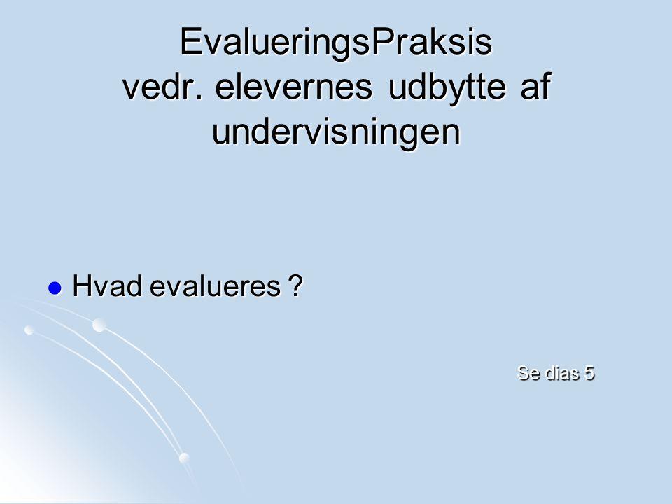 EvalueringsPraksis vedr. elevernes udbytte af undervisningen