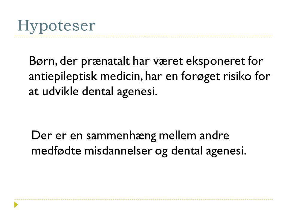 Hypoteser Børn, der prænatalt har været eksponeret for antiepileptisk medicin, har en forøget risiko for at udvikle dental agenesi.