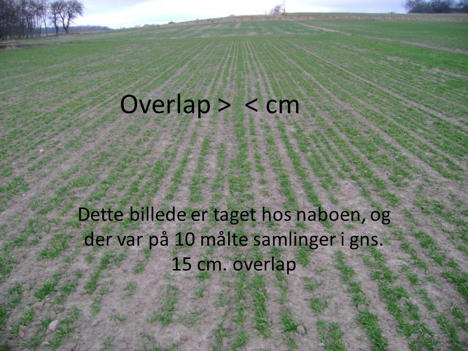 Overlap > < cm Dette billede er taget hos naboen, og der var på 10 målte samlinger i gns.