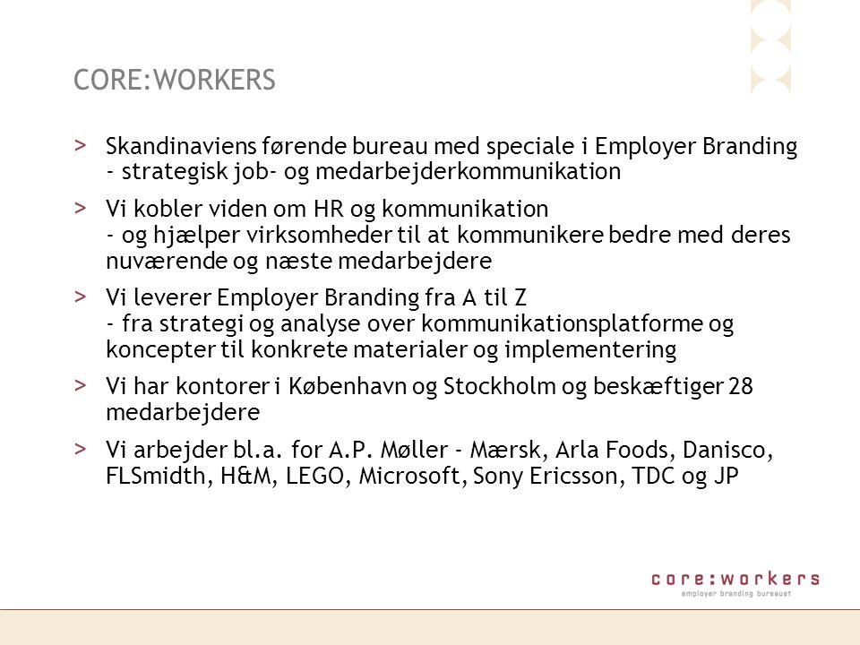 CORE:WORKERS Skandinaviens førende bureau med speciale i Employer Branding - strategisk job- og medarbejderkommunikation.