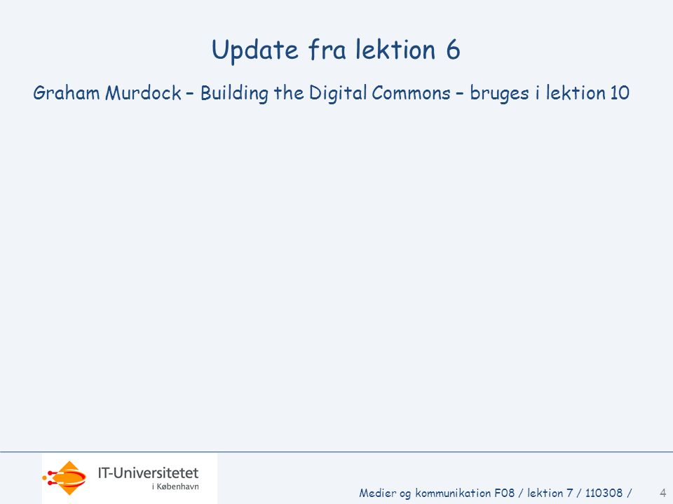 Update fra lektion 6 Graham Murdock – Building the Digital Commons – bruges i lektion 10.