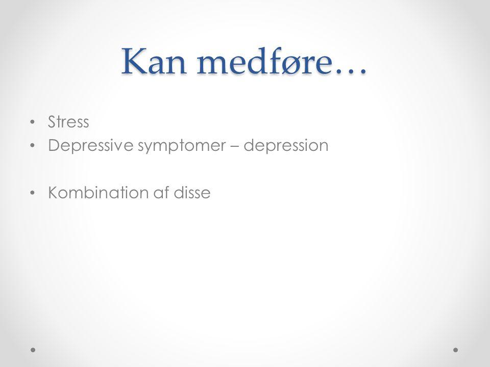 Kan medføre… Stress Depressive symptomer – depression