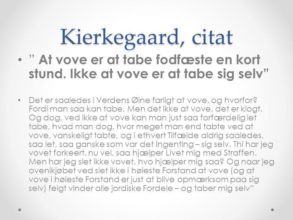 Kierkegaard, citat At vove er at tabe fodfæste en kort stund. Ikke at vove er at tabe sig selv