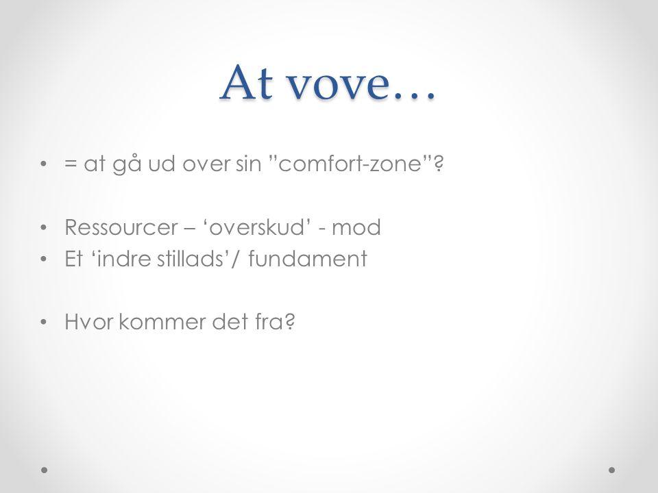 At vove… = at gå ud over sin comfort-zone