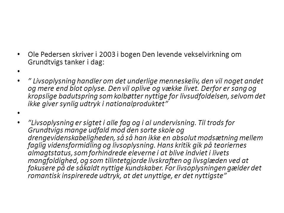 Ole Pedersen skriver i 2003 i bogen Den levende vekselvirkning om Grundtvigs tanker i dag: