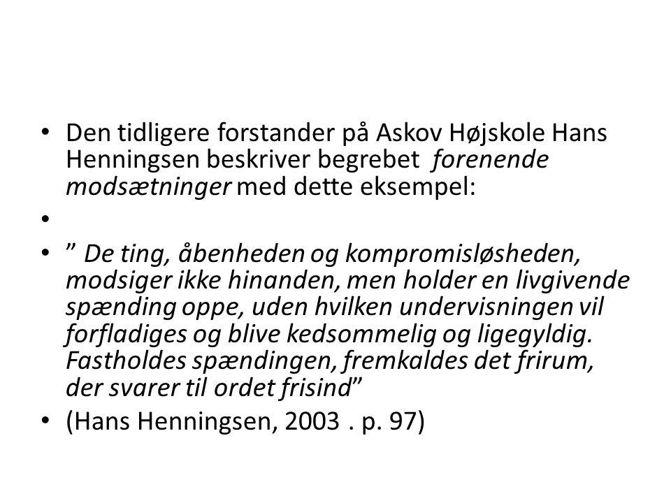 Den tidligere forstander på Askov Højskole Hans Henningsen beskriver begrebet forenende modsætninger med dette eksempel: