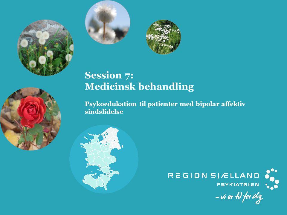 Session 7: Medicinsk behandling Psykoedukation til patienter med bipolar affektiv sindslidelse