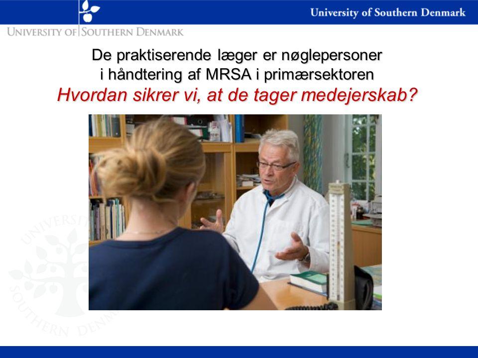De praktiserende læger er nøglepersoner i håndtering af MRSA i primærsektoren Hvordan sikrer vi, at de tager medejerskab