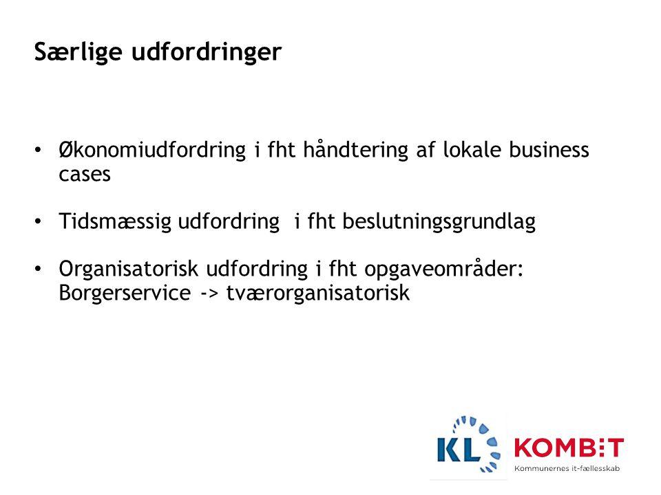Særlige udfordringer Økonomiudfordring i fht håndtering af lokale business cases. Tidsmæssig udfordring i fht beslutningsgrundlag.
