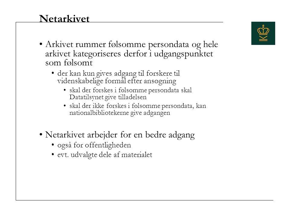 Netarkivet Arkivet rummer følsomme persondata og hele arkivet kategoriseres derfor i udgangspunktet som følsomt.