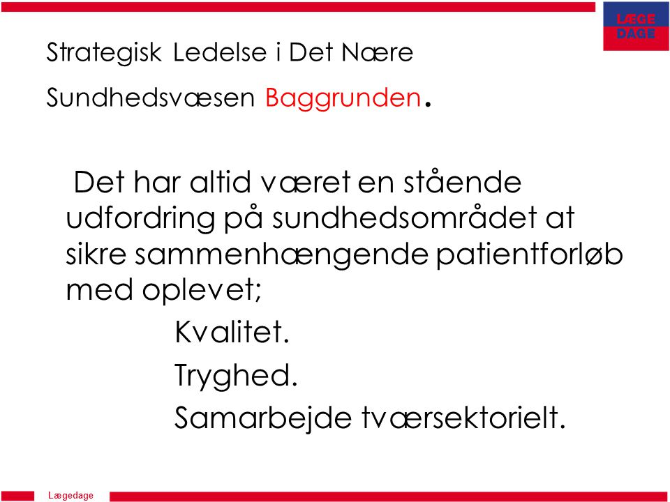 Strategisk Ledelse i Det Nære Sundhedsvæsen Baggrunden.