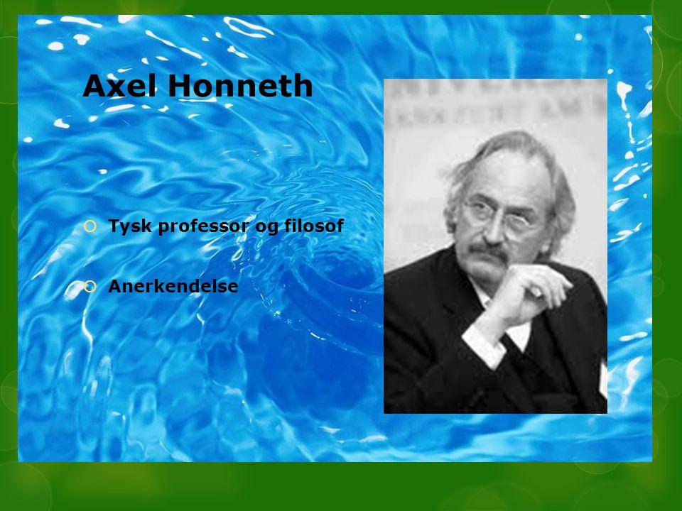 Axel Honneth Tysk professor og filosof Anerkendelse