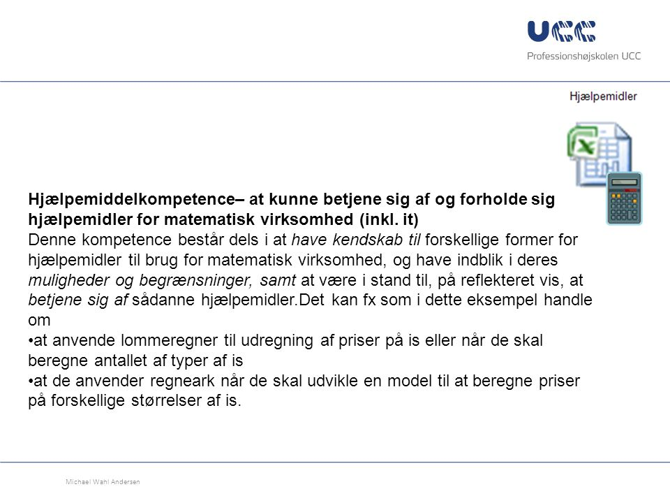 Hjælpemiddelkompetence– at kunne betjene sig af og forholde sig til hjælpemidler for matematisk virksomhed (inkl. it)