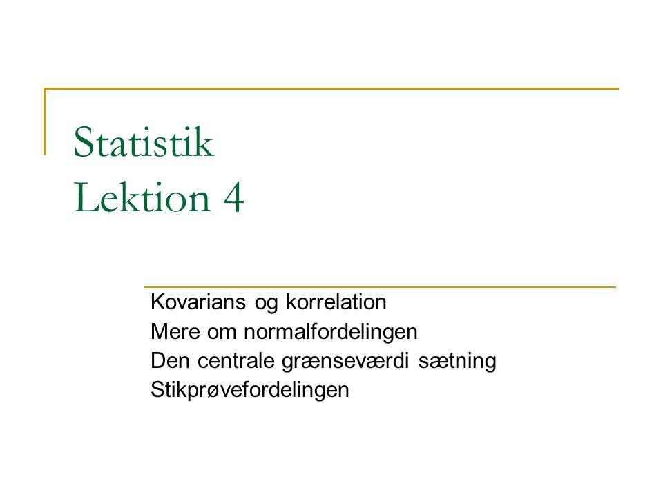 Statistik Lektion 4 Kovarians og korrelation Mere om normalfordelingen