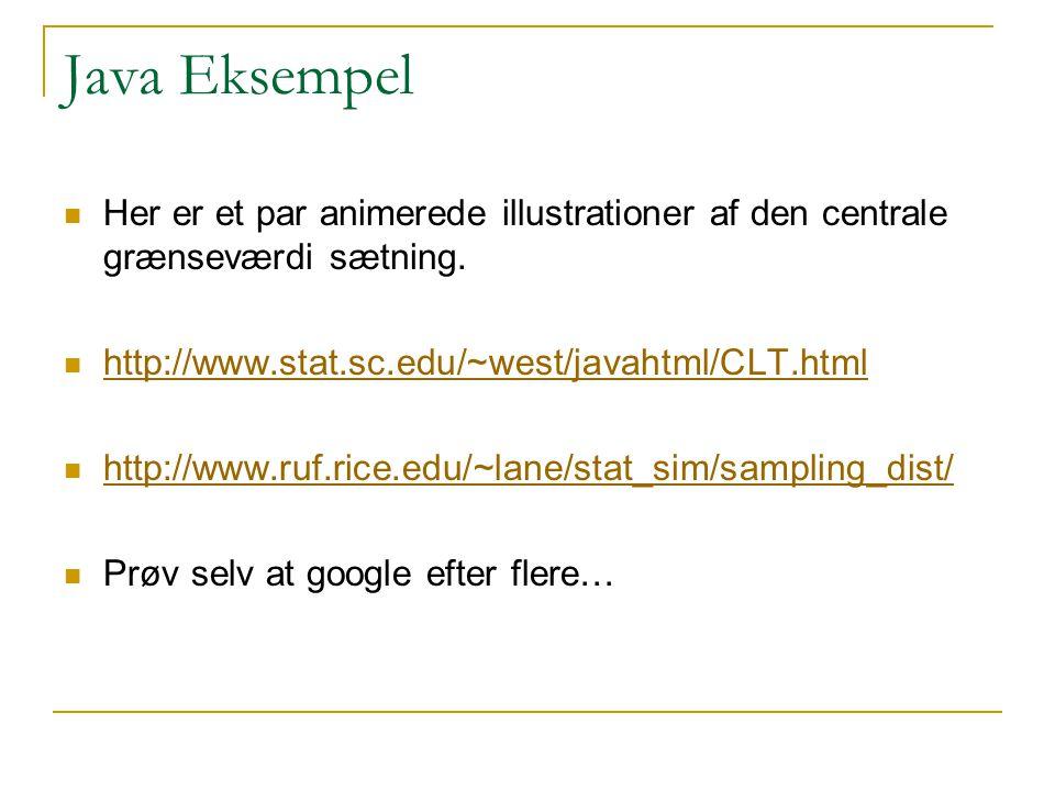 Java Eksempel Her er et par animerede illustrationer af den centrale grænseværdi sætning. http://www.stat.sc.edu/~west/javahtml/CLT.html.