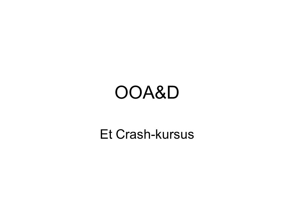 OOA&D Et Crash-kursus
